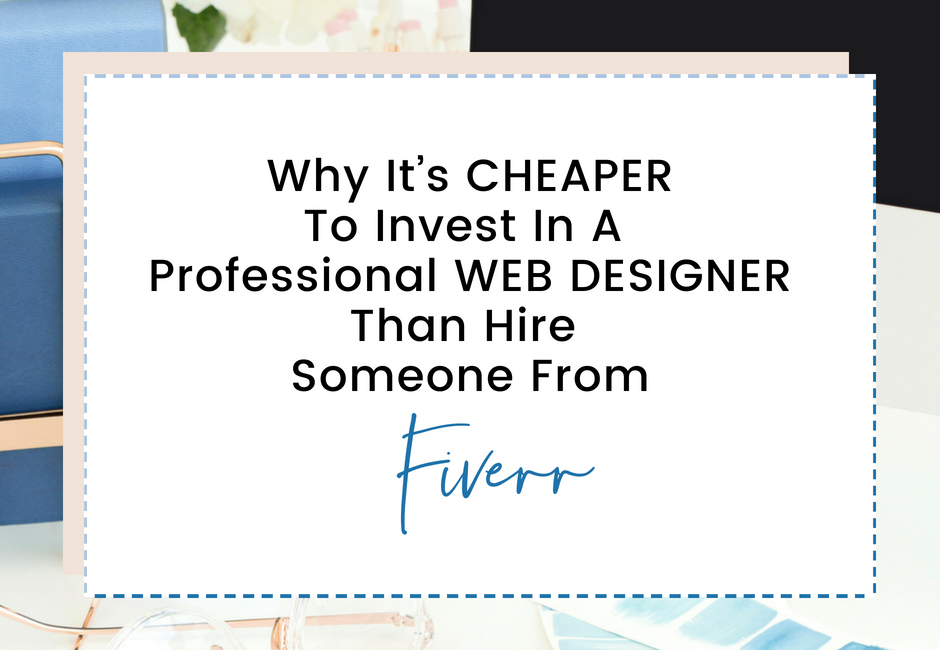 Why It's CHEAPER To Invest In A Web Designer Than Hire Someone From Fiverr